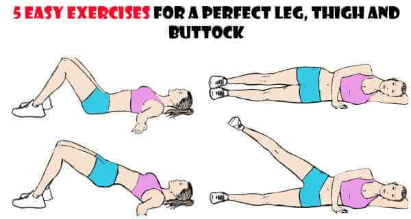 5 Easy Exercises for a Perfect Leg, Thigh And Buttock
