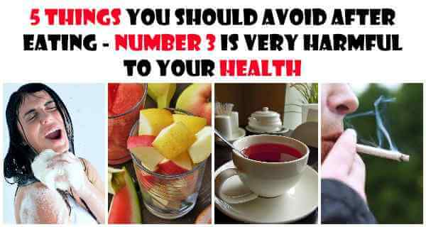 5 Things You Should Avoid After Eating - Number 3 Is Very Harmful To Health